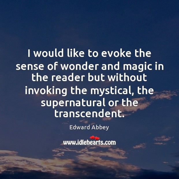 I would like to evoke the sense of wonder and magic in