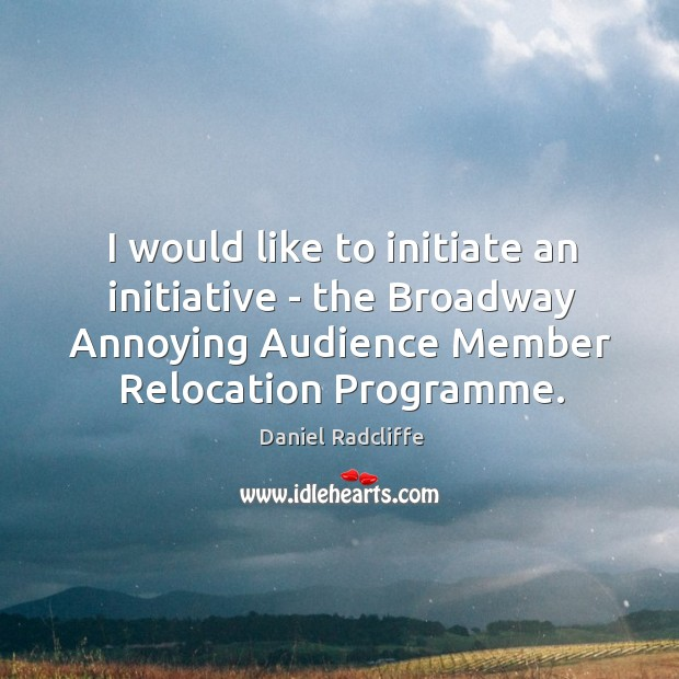 I would like to initiate an initiative – the Broadway Annoying Audience Image