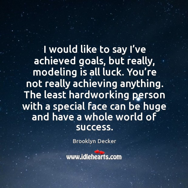 I would like to say I've achieved goals, but really, modeling is all luck. Brooklyn Decker Picture Quote