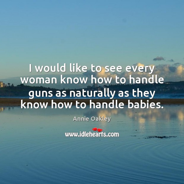 Image, I would like to see every woman know how to handle guns