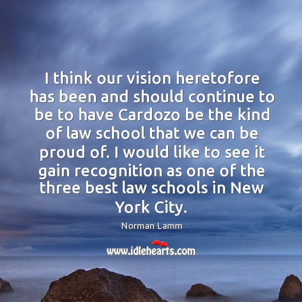 I would like to see it gain recognition as one of the three best law schools in new york city. Norman Lamm Picture Quote