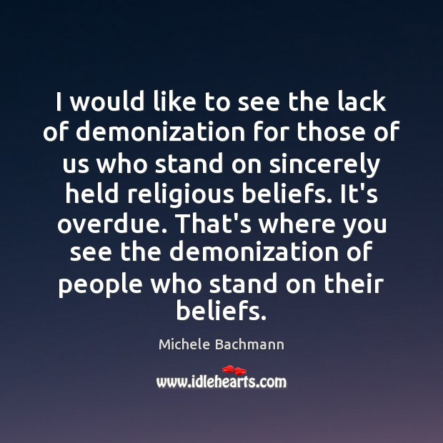 I would like to see the lack of demonization for those of Michele Bachmann Picture Quote