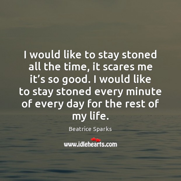 Image, I would like to stay stoned all the time, it scares me