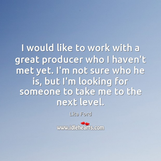 Image, I would like to work with a great producer who I haven't