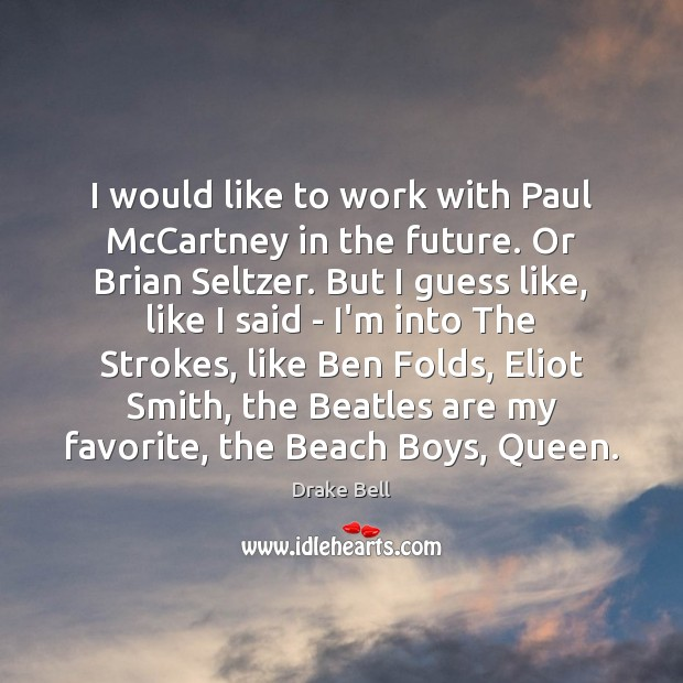 Image, I would like to work with Paul McCartney in the future. Or