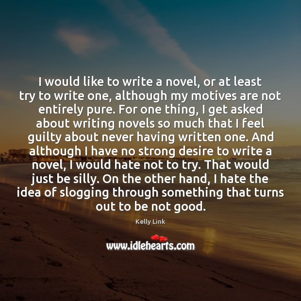 I would like to write a novel, or at least try to Kelly Link Picture Quote
