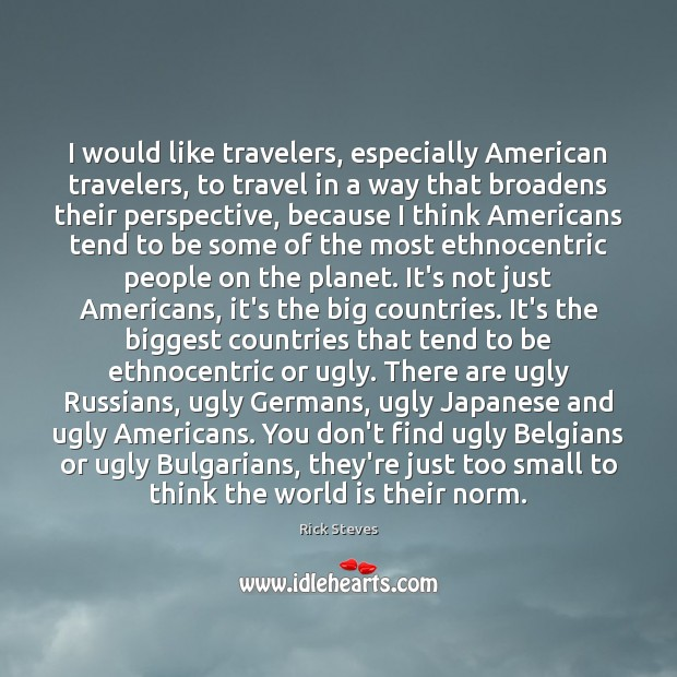 I would like travelers, especially American travelers, to travel in a way Image