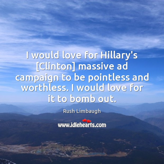 Image, I would love for Hillary's [Clinton] massive ad campaign to be pointless