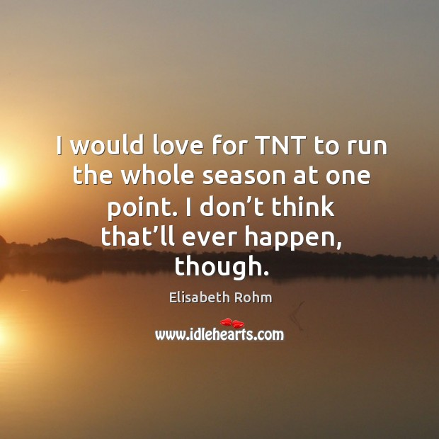 I would love for tnt to run the whole season at one point. I don't think that'll ever happen, though. Image