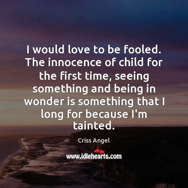I would love to be fooled. The innocence of child for the Image