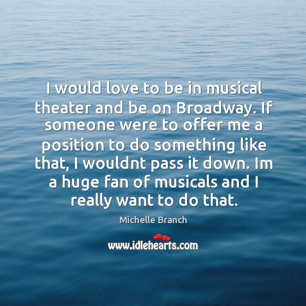 I would love to be in musical theater and be on broadway. Image