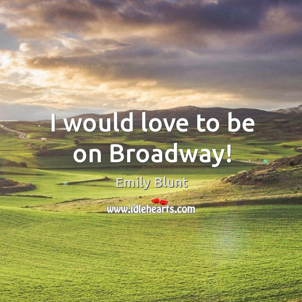 I would love to be on broadway! Image