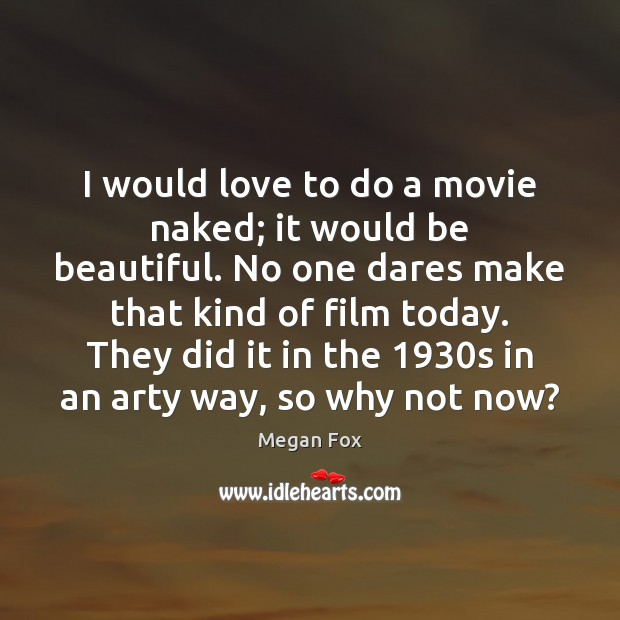 I would love to do a movie naked; it would be beautiful. Megan Fox Picture Quote