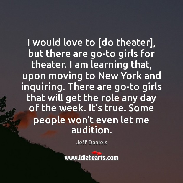 I would love to [do theater], but there are go-to girls for Image