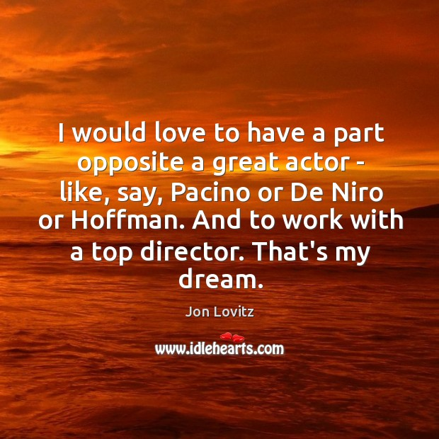 I would love to have a part opposite a great actor – Jon Lovitz Picture Quote