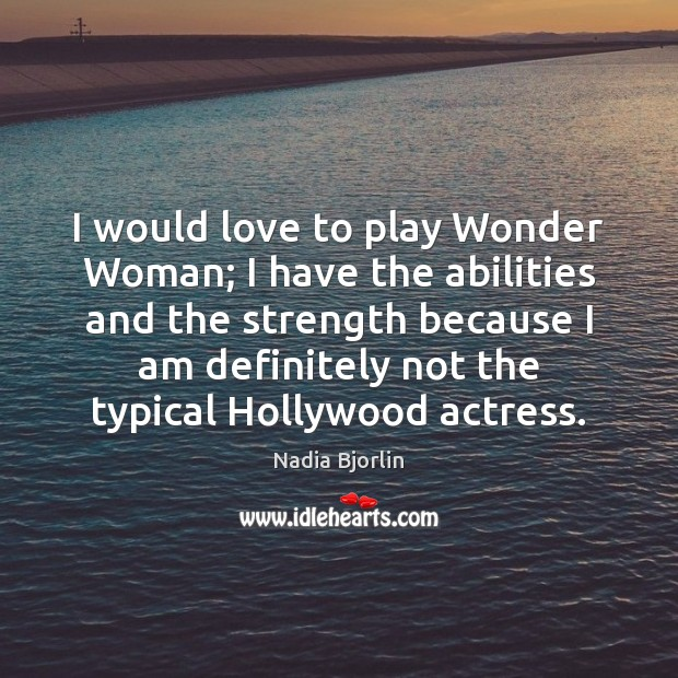 Image, I would love to play Wonder Woman; I have the abilities and