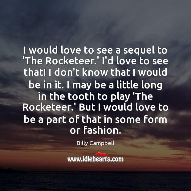 I would love to see a sequel to 'The Rocketeer.' I'd Billy Campbell Picture Quote