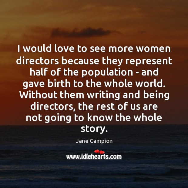 I would love to see more women directors because they represent half Image