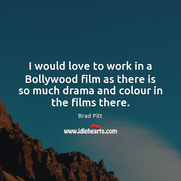 I would love to work in a Bollywood film as there is Image