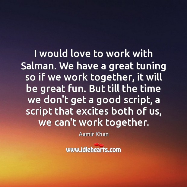 I would love to work with Salman. We have a great tuning Image