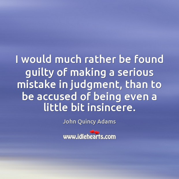 I would much rather be found guilty of making a serious mistake John Quincy Adams Picture Quote