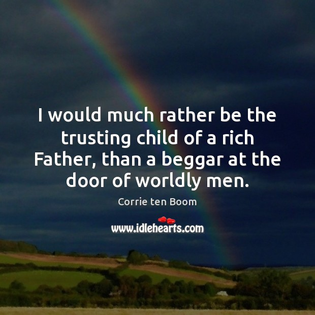 I would much rather be the trusting child of a rich Father, Corrie ten Boom Picture Quote