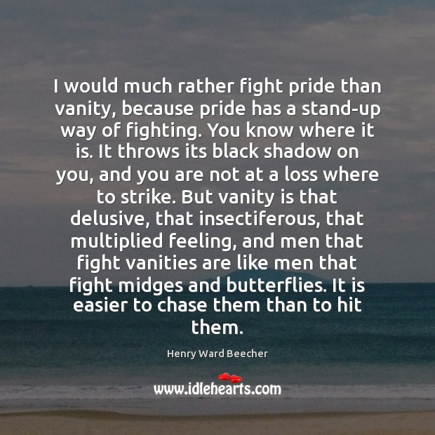 Image, I would much rather fight pride than vanity, because pride has a
