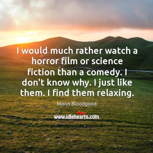 I would much rather watch a horror film or science fiction than Image