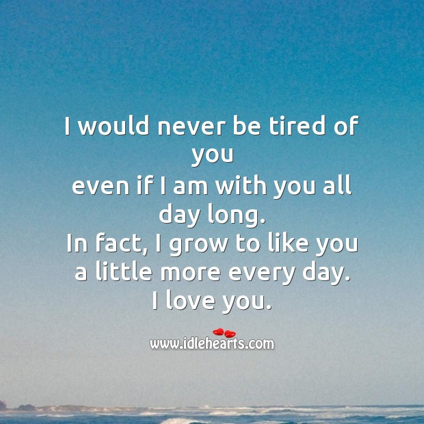 I would never be tired of you even if I am with you all day long. Image