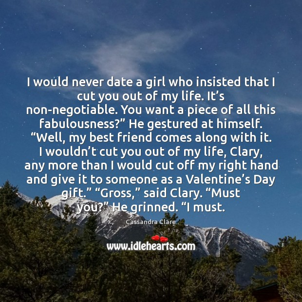 I would never date a girl who insisted that I cut you Valentine's Day Quotes Image