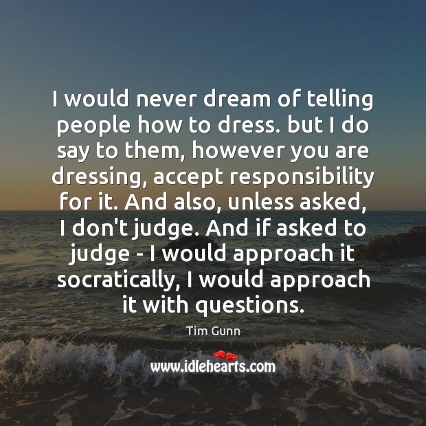 I would never dream of telling people how to dress. but I Don't Judge Quotes Image