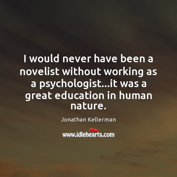 I would never have been a novelist without working as a psychologist… Image