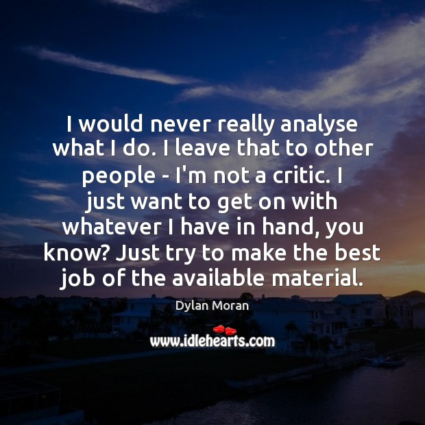 Image, I would never really analyse what I do. I leave that to