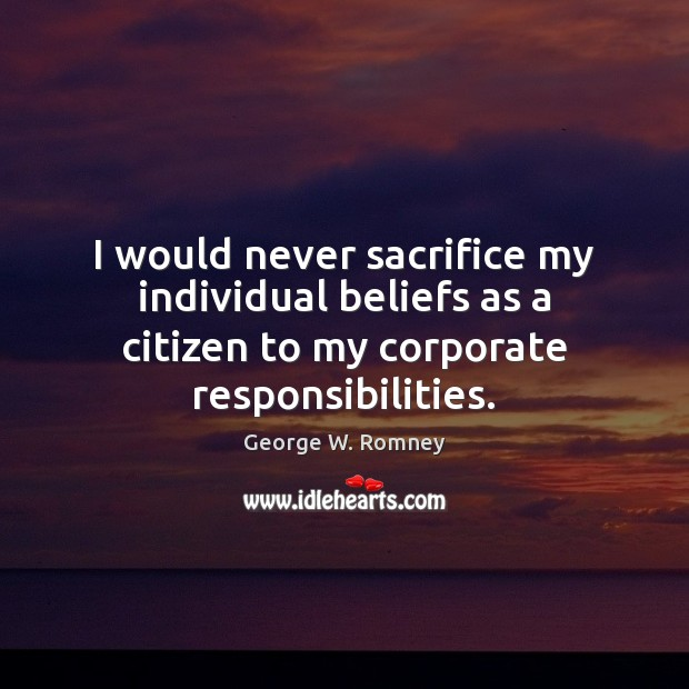 I would never sacrifice my individual beliefs as a citizen to my Image