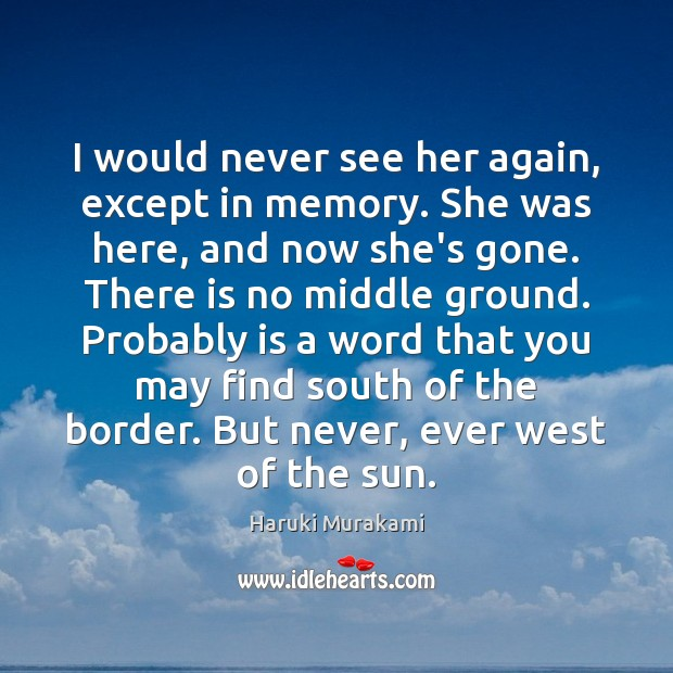 I would never see her again, except in memory. She was here, Image