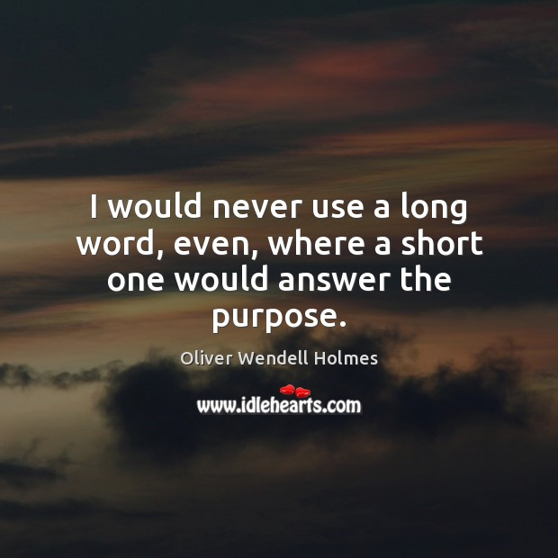 I would never use a long word, even, where a short one would answer the purpose. Image