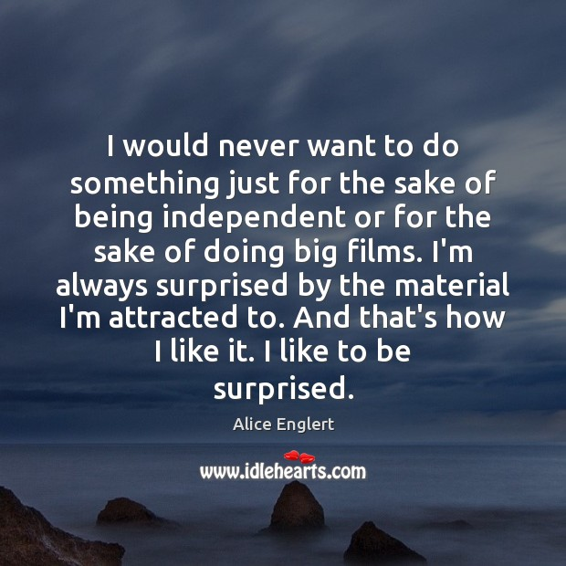 I would never want to do something just for the sake of Image