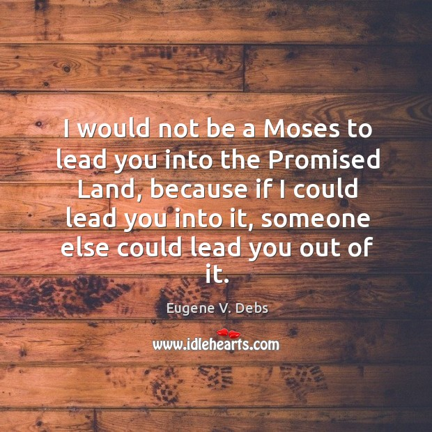Image, I would not be a Moses to lead you into the Promised