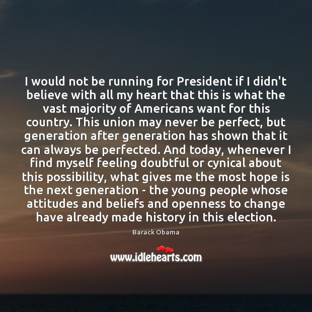 Image, I would not be running for President if I didn't believe with
