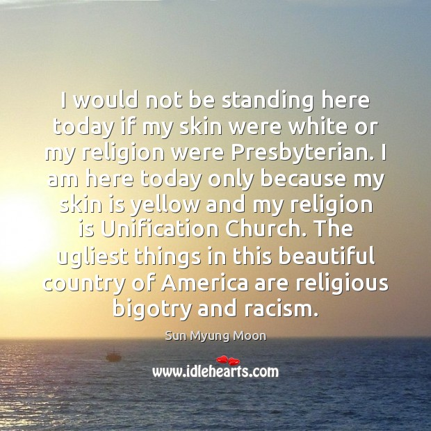I would not be standing here today if my skin were white Religion Quotes Image