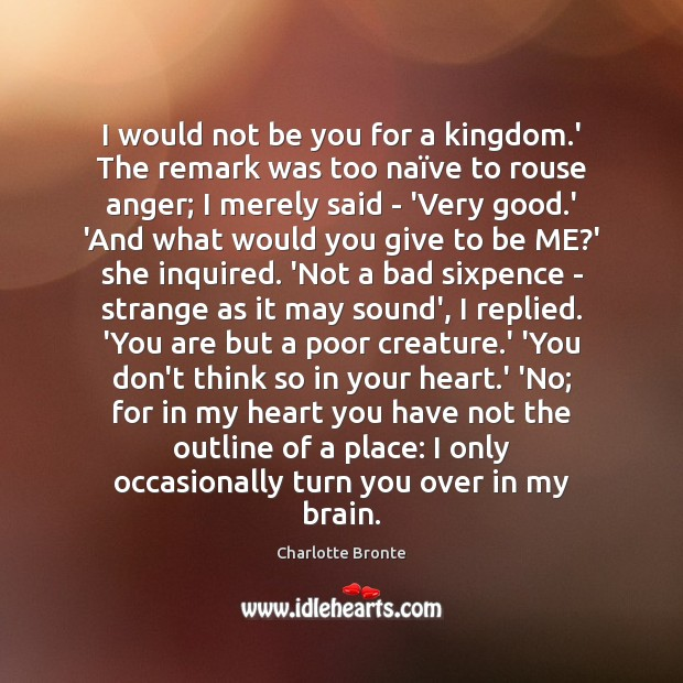 I would not be you for a kingdom.' The remark was Be You Quotes Image