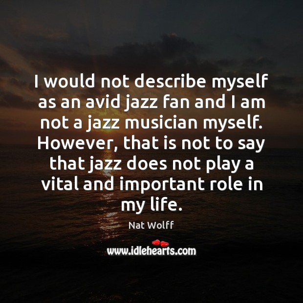 Image, I would not describe myself as an avid jazz fan and I