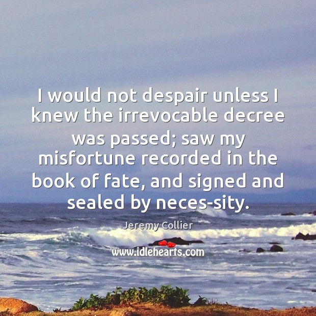 I would not despair unless I knew the irrevocable decree was passed; Image