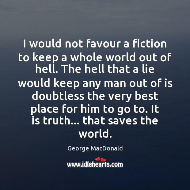 I would not favour a fiction to keep a whole world out George MacDonald Picture Quote