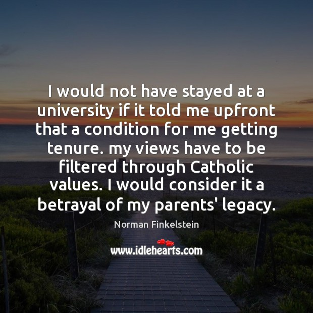 I would not have stayed at a university if it told me Image