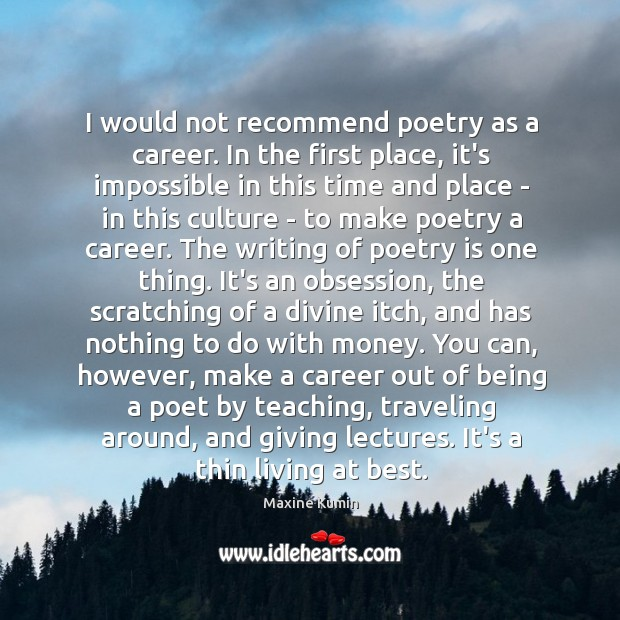 Image, I would not recommend poetry as a career. In the first place,