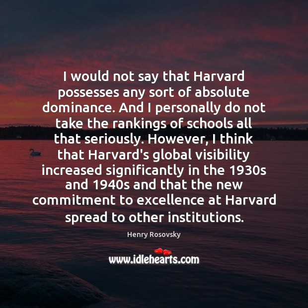 Image, I would not say that Harvard possesses any sort of absolute dominance.