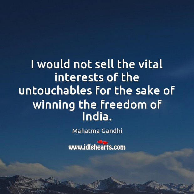 I would not sell the vital interests of the untouchables for the Image