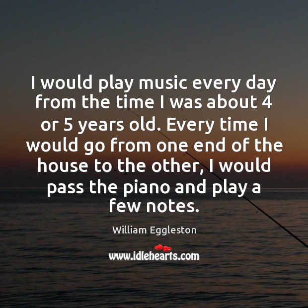 I would play music every day from the time I was about 4 Image