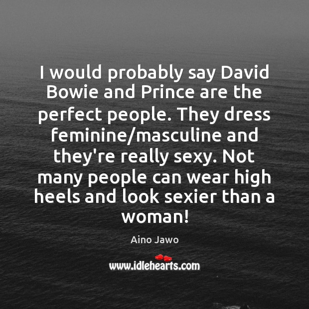 Image, I would probably say David Bowie and Prince are the perfect people.